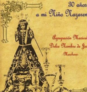 A.M. Dulce Nombre de Jesús de Marchena 30 Años a mi Nazareno